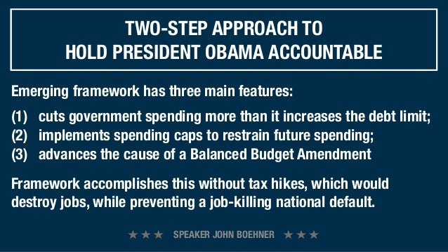 TWO-STEP APPROACH TO        HOLD PRESIDENT OBAMA ACCOUNTABLEEmerging framework has three main features:(1)!! cuts governme...