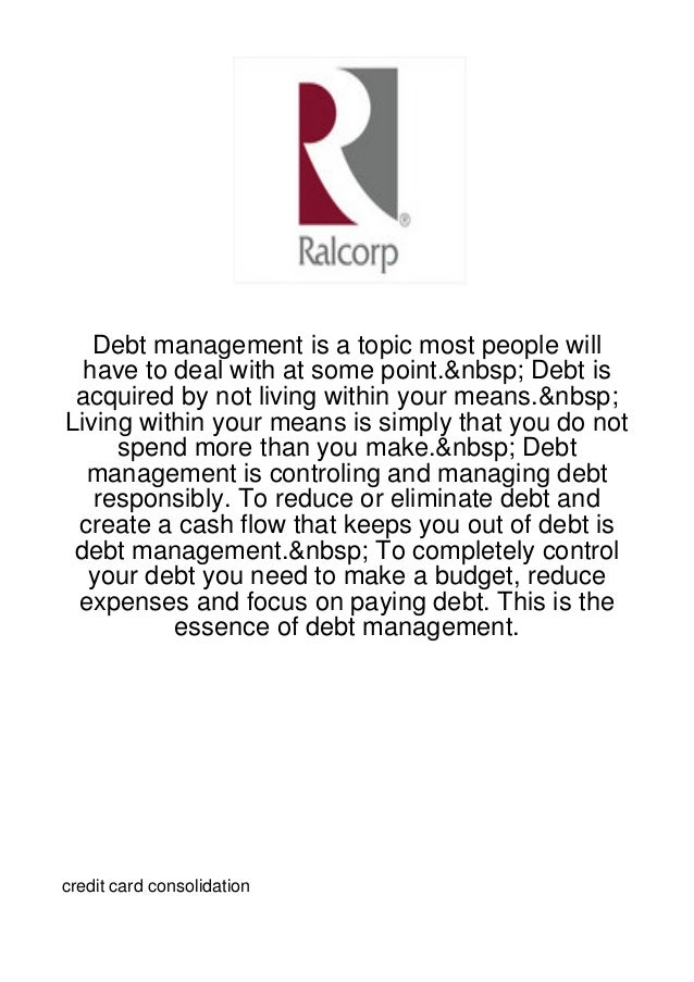 Debt management is a topic most people will  have to deal with at some point.  Debt is acquired by not living within ...