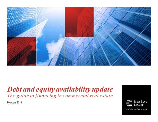 Debt and equity availability update The guide to financing in commercial real estate February 2014