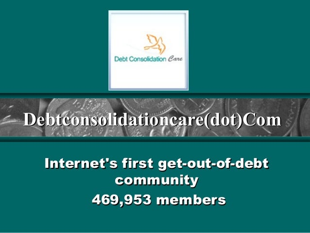 Debtconsolidationcare(dot)Com  Internets first get-out-of-debt            community        469,953 members