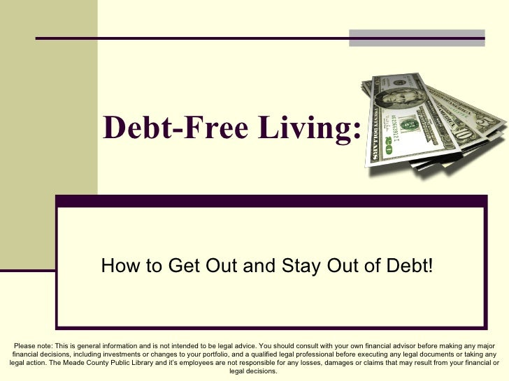 Debt-Free Living: How to Get Out and Stay Out of Debt! Please note: This is general information and is not intended to be ...