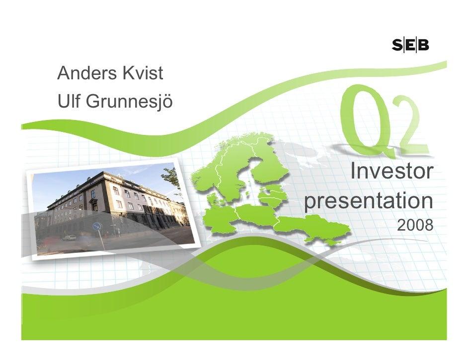 Anders Kvist Ulf Grunnesjö                       Investor                 presentation                         2008       ...
