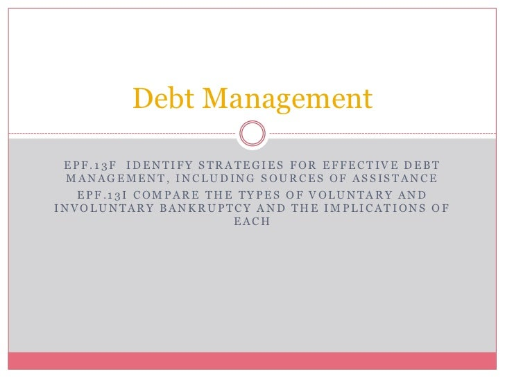 Debt Management EPF.13F IDENTIFY STRATEGIES FOR EFFECTIVE DEBT  MANAGEMENT, INCLUDING SOURCES OF ASSISTANCE   EPF.13I COMP...