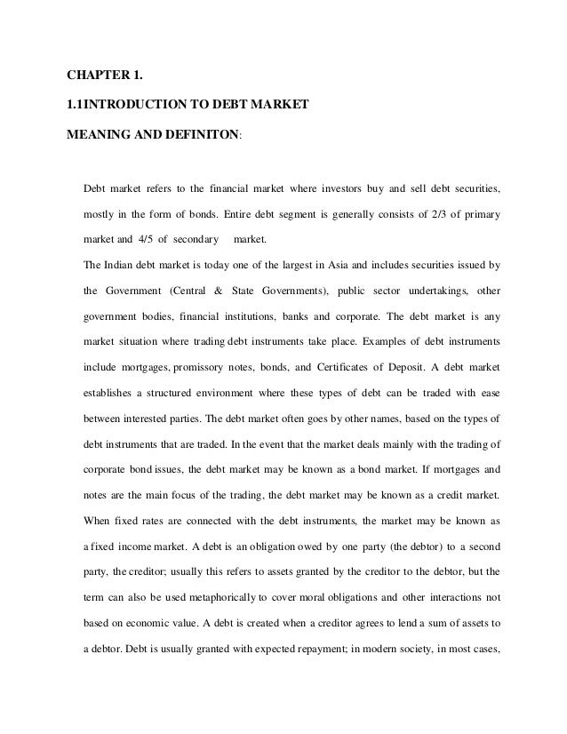 CHAPTER 1. 1.1INTRODUCTION TO DEBT MARKET MEANING AND DEFINITON:  Debt market refers to the financial market where investo...