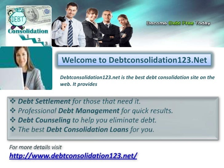 Welcome to Debtconsolidation123.Net Debtconsolidation123.net is the best debt consolidation site on the web. It provides