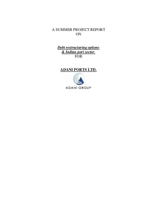 A SUMMER PROJECT REPORT ON Debt restructuring options & Indian port sector. FOR ADANI PORTS LTD.