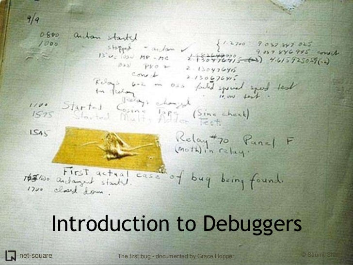 Introduction to Debuggers<br />The first bug - documented by Grace Hopper<br />
