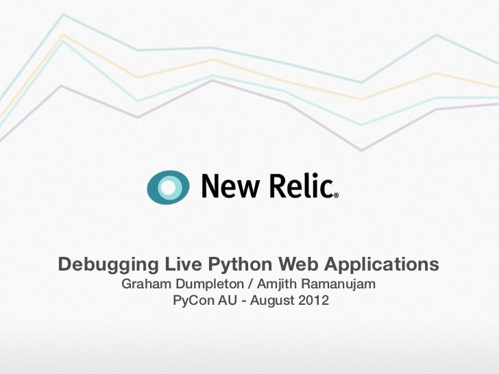 Debugging Live Python Web Applications      Graham Dumpleton / Amjith Ramanujam            PyCon AU - August 2012