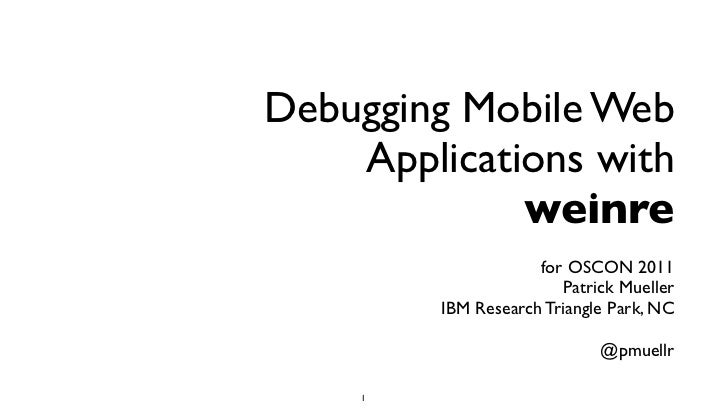 Debugging Mobile Web    Applications with             weinre                     for OSCON 2011                        Pat...