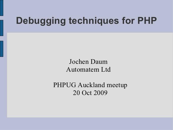 Debugging techniques for PHP <ul><ul><li>Jochen Daum </li></ul></ul><ul><ul><li>Automatem Ltd </li></ul></ul><ul><ul><li>P...
