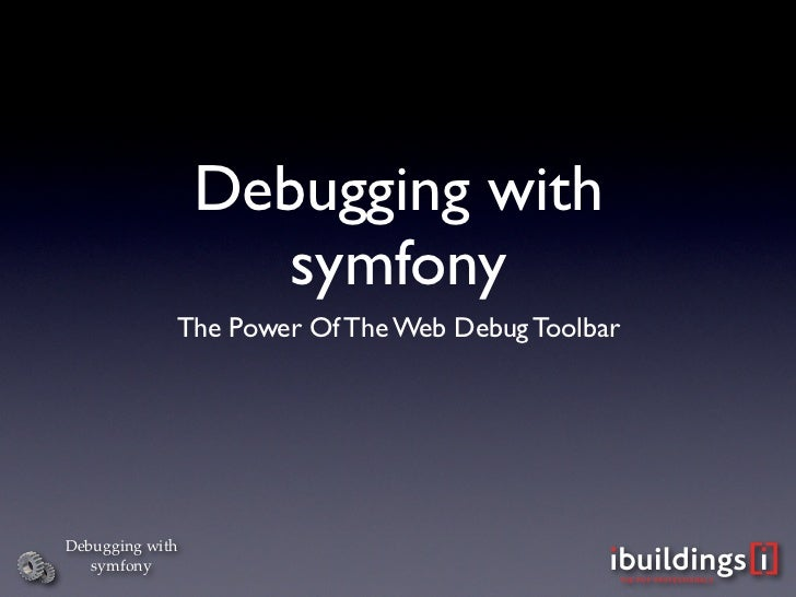 Debugging with                     symfony              The Power Of The Web Debug Toolbar     Debugging with    symfony