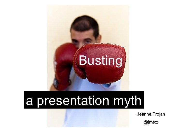 Bustinga presentation myth                  Jeanne Trojan                      @jmtcz