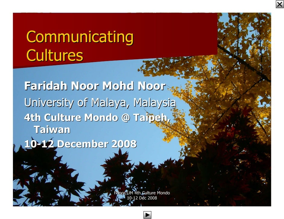 Communicating Cultures Faridah Noor Mohd Noor University of Malaya, Malaysia 4th Culture Mondo @ Taipeh,   Taiwan 10-12 De...