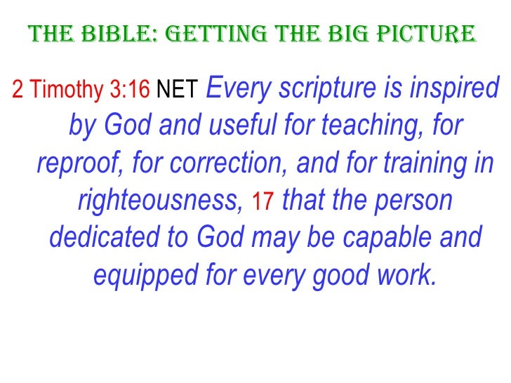 The Bible: Getting the Big Picture  <ul><li>2 Timothy 3:16  NET   Every scripture is inspired by God and useful for teachi...