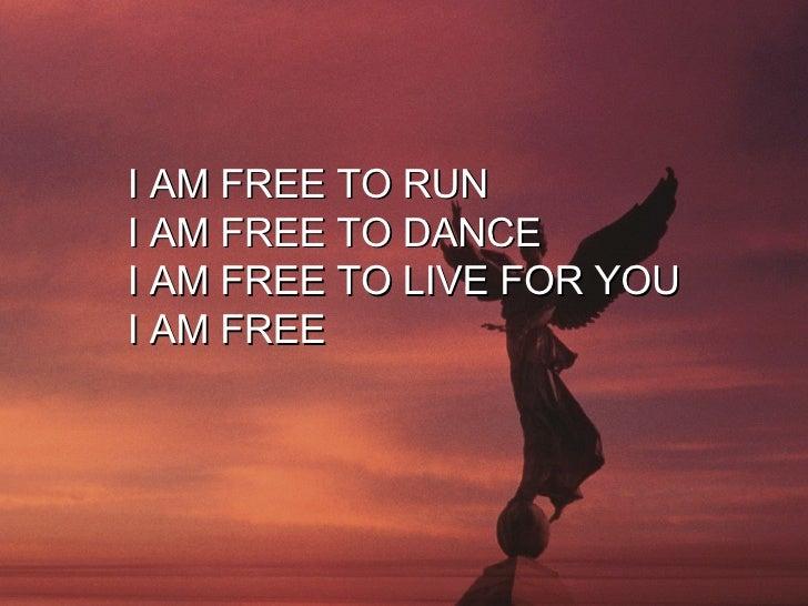 I Am Free To Dance I AM FREE TO RUN I AM FREE TO