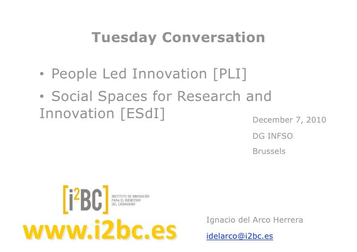 Tuesday Conversation•! People Led Innovation [PLI]•! Social Spaces for Research andInnovation [ESdI]              December...