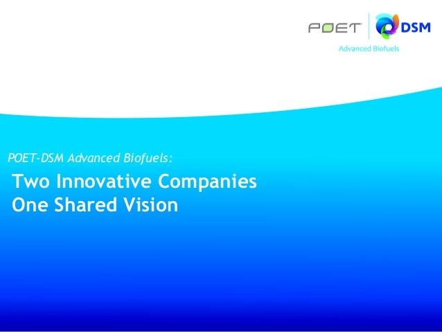 POET-DSM Advanced Biofuels: POET-DSM Advanced Biofuels: Presentation Title Two Innovative Companies Two Innovative Compani...