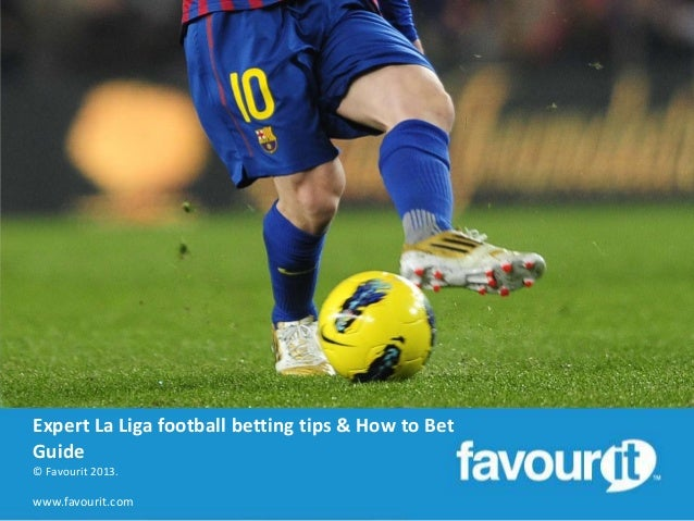 Expert La Liga football betting tips & How to Bet Guide © Favourit 2013.  www.favourit.com