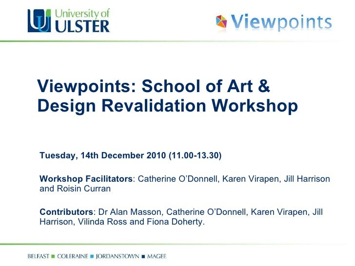 Viewpoints: School of Art & Design Revalidation Workshop Tuesday, 14th December  2010  (11.00-13.30) Workshop Facilitators...