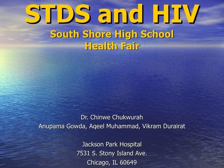 STDS and HIV South Shore High School Health Fair Dr. Chinwe Chukwurah Anupama Gowda, Aqeel Muhammad, Vikram Durairat Jacks...