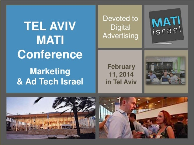 TEL AVIV MATI Conference Marketing & Ad Tech Israel  Devoted to Digital Advertising  February 11, 2014 in Tel Aviv