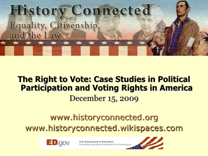 <ul><li>The Right to Vote: Case Studies in Political Participation and Voting Rights in America  </li></ul><ul><li>Decembe...