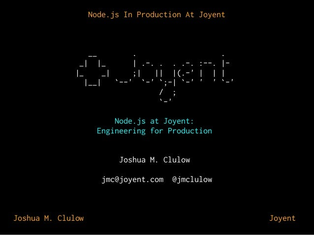 Node.js In Production At Joyent  __  . . _| |_ | .-. . . .-. :--. ||_ _| ;| || |(.-' | | | |__| `--' `-' `;-| `-' ' ' `-' ...