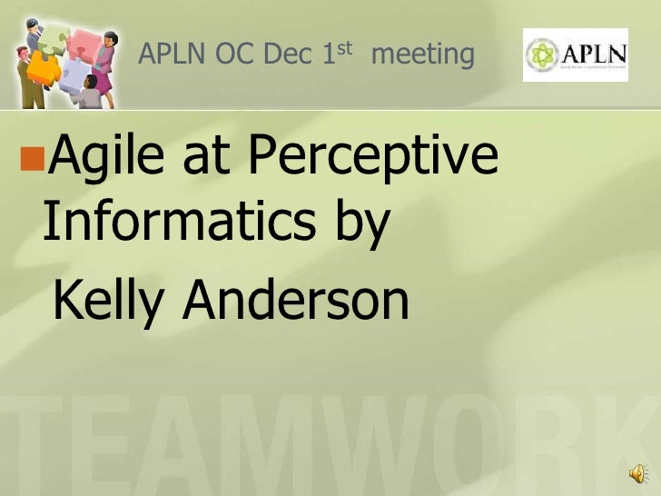 APLN OC Dec 1st  meeting<br />Agile at Perceptive Informatics by <br />  Kelly Anderson<br />