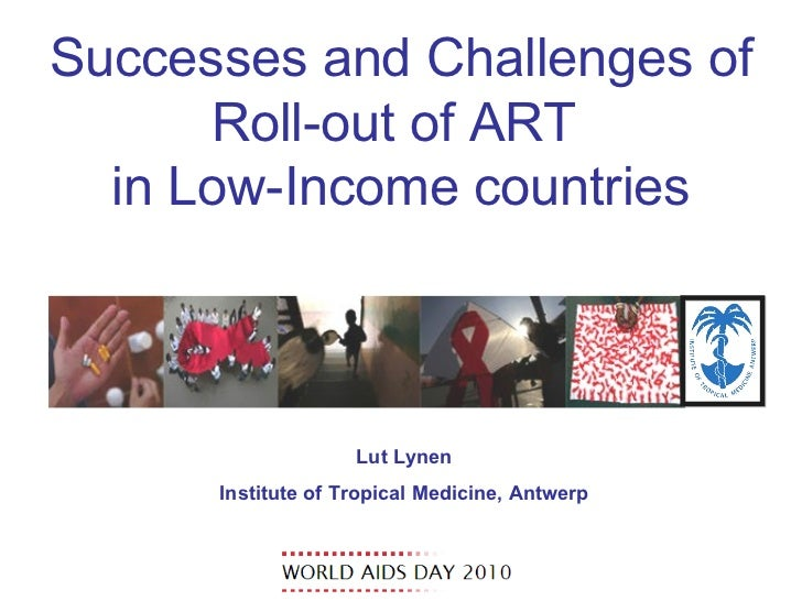 Successes and Challenges of Roll-out of ART  in Low-Income countries Lut Lynen Institute of Tropical Medicine, Antwerp
