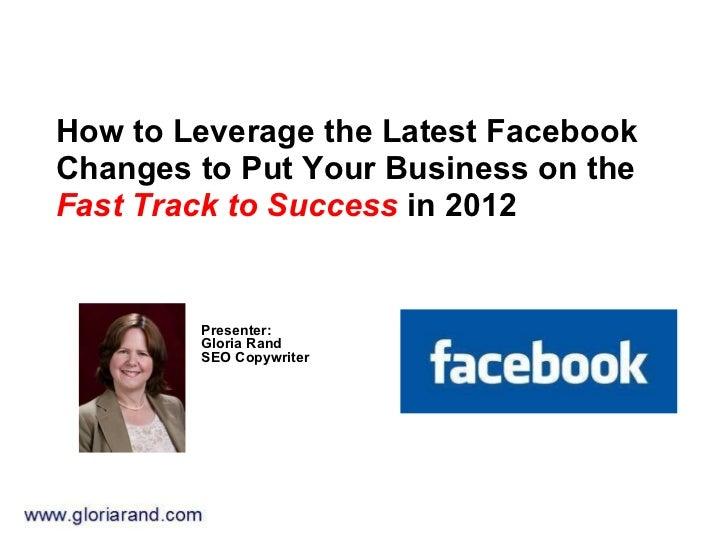 <ul><li>How to Leverage the Latest Facebook  </li></ul><ul><li>Changes to Put Your Business on the </li></ul><ul><li>Fast ...