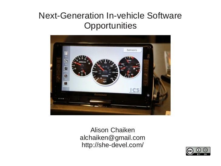 Next-Generation In-vehicle Software          Opportunities              Alison Chaiken          alchaiken@gmail.com       ...
