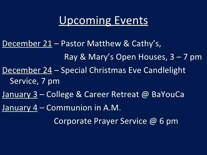 Upcoming Events <ul><li>December 21  – Pastor Matthew & Cathy's,  </li></ul><ul><li>Ray & Mary's Open Houses, 3 – 7 pm </l...