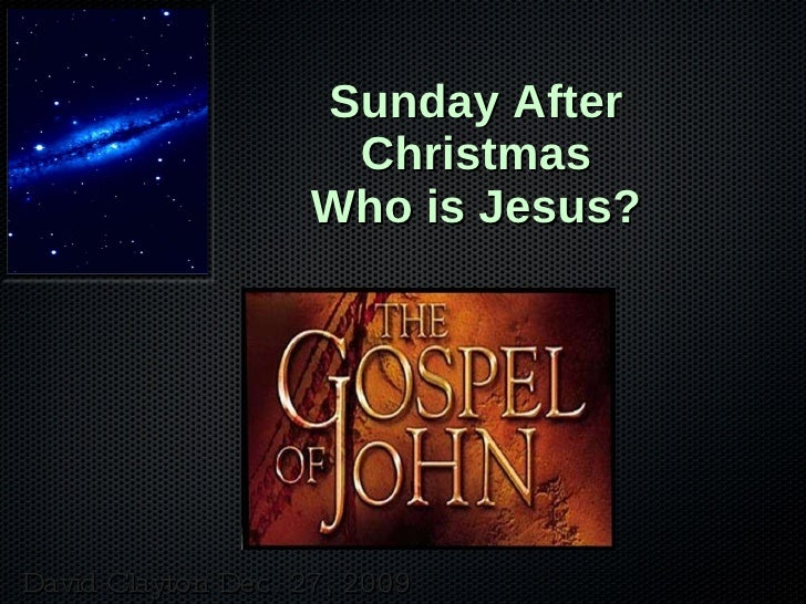 Sunday After Christmas Who is Jesus? David Clayton Dec. 27, 2009