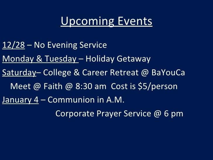 Upcoming Events <ul><li>12/28  – No Evening Service </li></ul><ul><li>Monday & Tuesday  – Holiday Getaway </li></ul><ul><l...