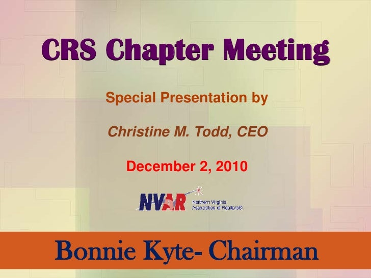 CRS Chapter Meeting    Special Presentation by    Christine M. Todd, CEO      December 2, 2010Bonnie Kyte- Chairman