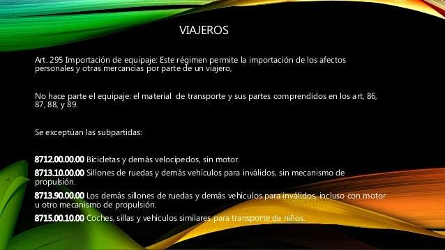 VIAJEROS Art. 295 Importación de equipaje: Este régimen permite la importación de los afectos personales y otras mercancía...