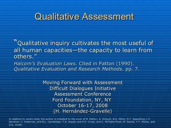 "Qualitative Assessment    ""Qualitative inquiry cultivates the most useful of    all human capacities—the capacity to learn..."