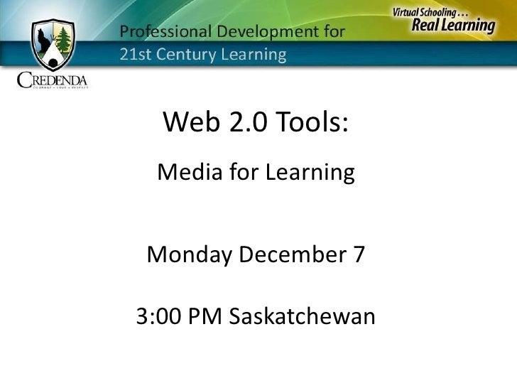 Web 2.0 Tools:<br />Media for Learning<br />Monday December 73:00 PM Saskatchewan<br />