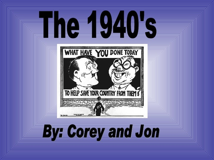 The 1940's By: Corey and Jon