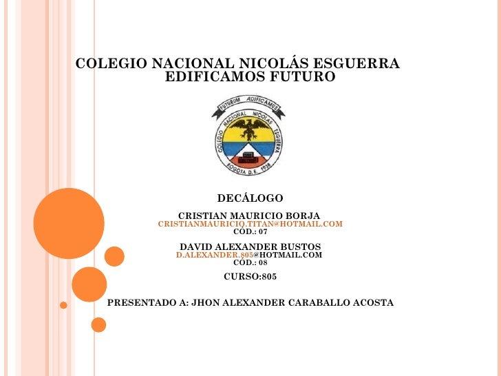 COLEGIO NACIONAL NICOLÁS ESGUERRA         EDIFICAMOS FUTURO                    DECÁLOGO              CRISTIAN MAURICIO BOR...