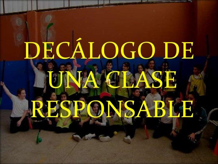 DECÁLOGO DE UNA CLASE RESPONSABLE<br />