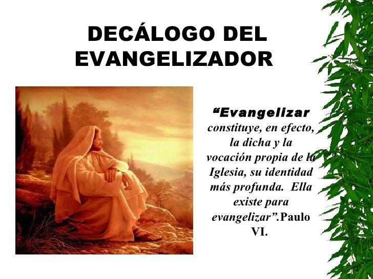 """DECÁLOGO DELEVANGELIZADOR          """"Evangelizar        constituye, en efecto,             la dicha y la        vocación pr..."""