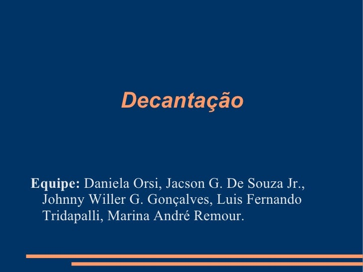 Decantação <ul>Equipe:  Daniela Orsi, Jacson G. De Souza Jr., Johnny Willer G. Gonçalves, Luis Fernando Tridapalli, Marina...