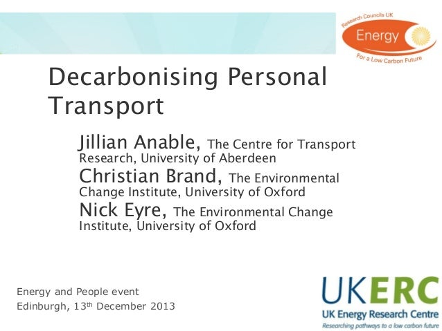 Decarbonising Personal Transport Jillian Anable,  The Centre for Transport Research, University of Aberdeen  Christian Bra...
