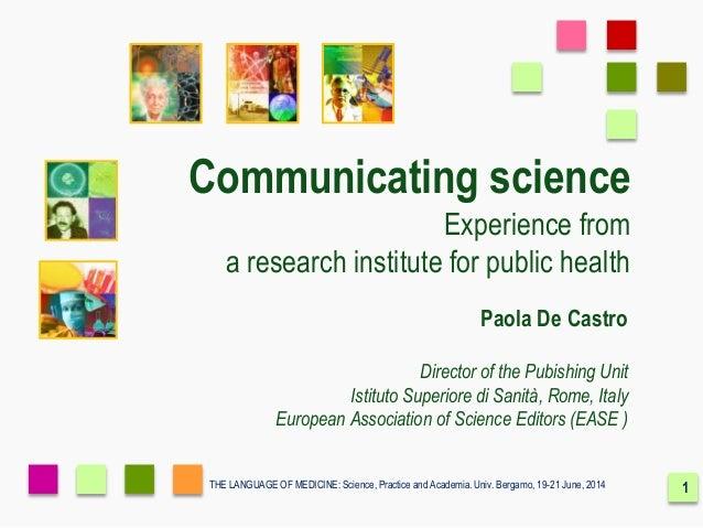 THE LANGUAGE OF MEDICINE: Science, Practice and Academia. Univ. Bergamo, 19-21 June, 2014 Communicating science Experience...