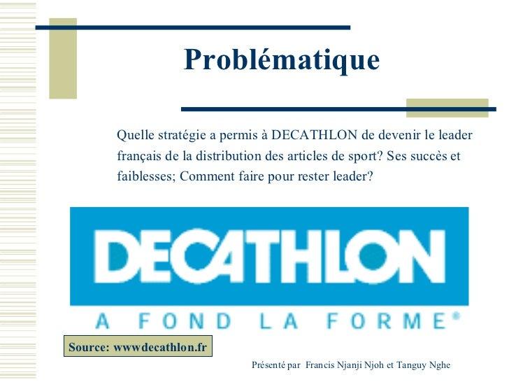 Problématique        Quelle stratégie a permis à DECATHLON de devenir le leader        français de la distribution des art...