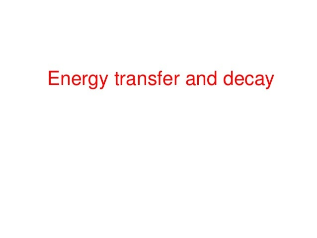 Energy transfer and decay