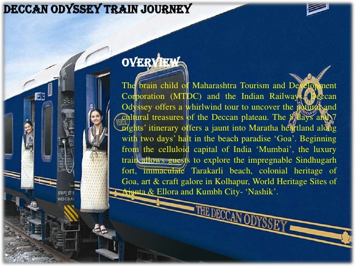 Deccan Odyssey Train Journey                 Overview                 The brain child of Maharashtra Tourism and Developme...