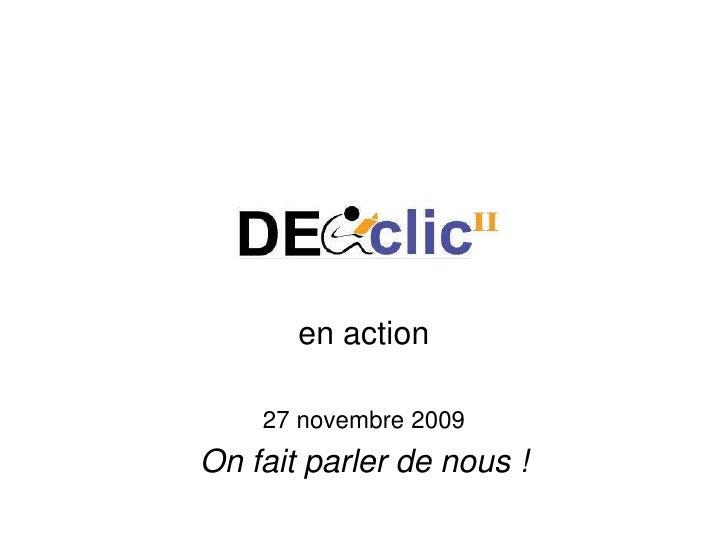 en action<br />27 novembre 2009<br />On fait parler de nous !<br />