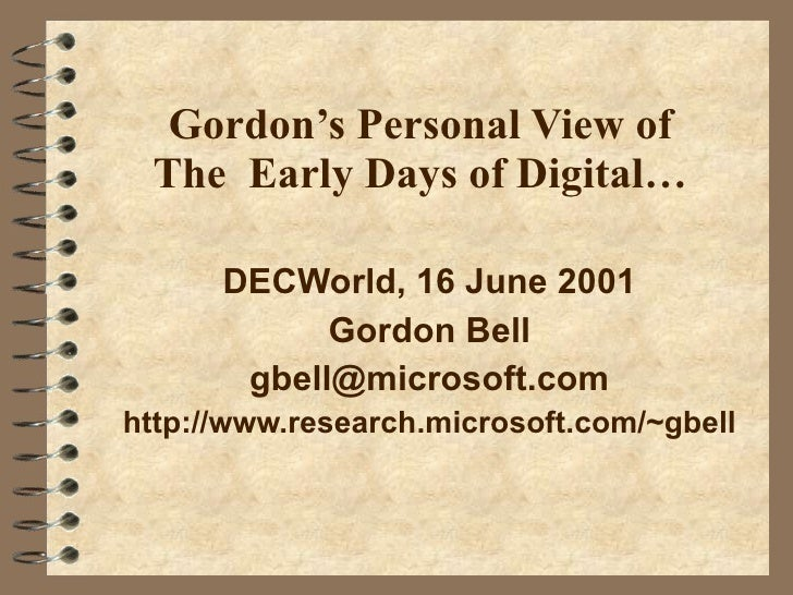 Gordon's Personal View of The  Early Days of Digital… DECWorld, 16 June 2001 Gordon Bell [email_address] http://www.resear...